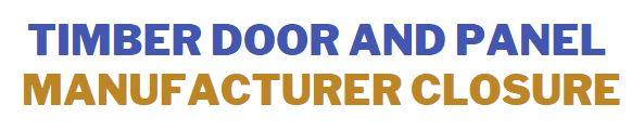 TIMBER DOOR & PANEL MANUFACTURER CLOSURE *OFFERS I
